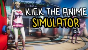 Kick The Anime Simulator + Torrent Free Download