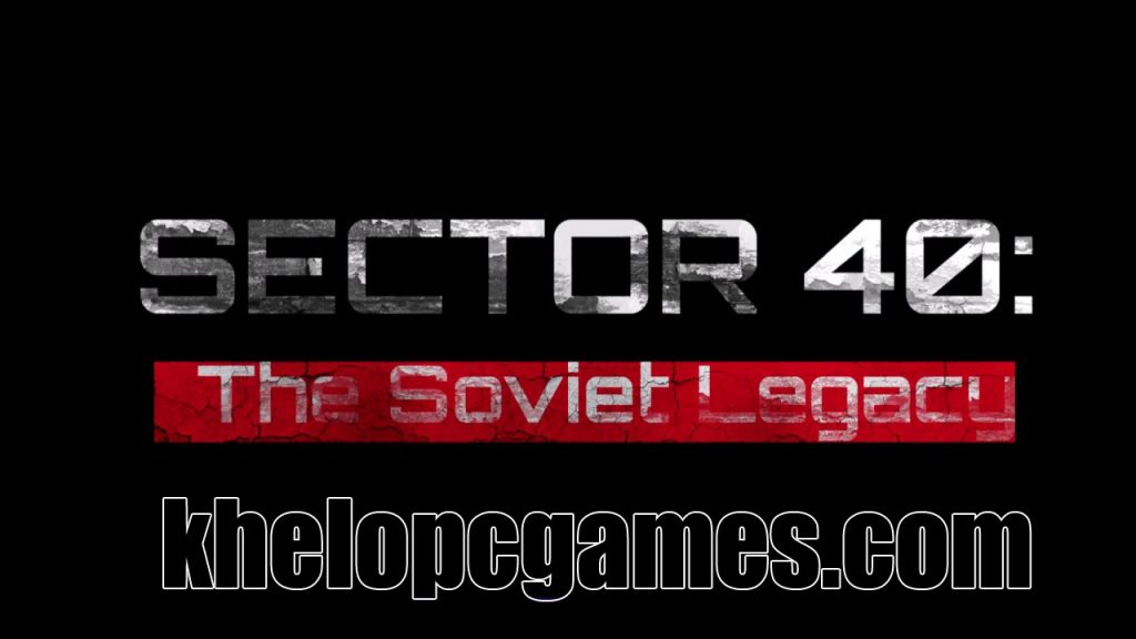 SECTOR 40: The Soviet Legacy PLAZA 2020 Pc Game Free Download