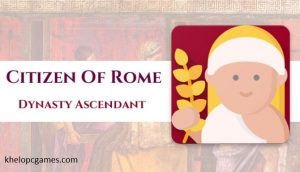 Citizen of Rome – Dynasty Ascendant PC Game + Torrent Free Download