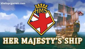 Her Majesty's Ship PC Game + Torrent Free Download Full Version