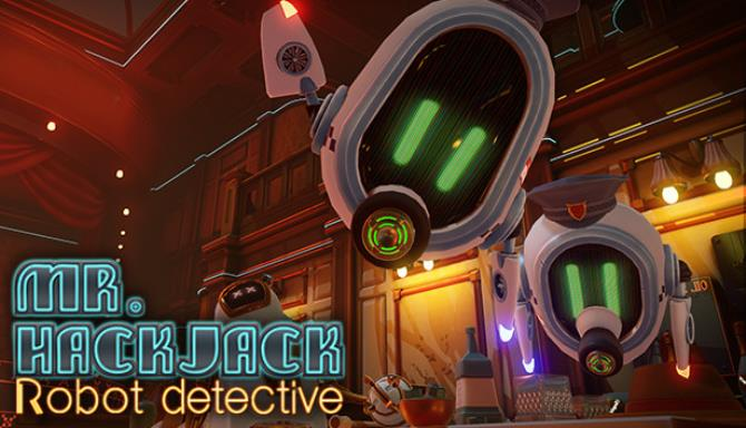 Mr.Hack Jack: Robot Detective PC Game + Torrent Free Download