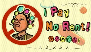 I Pay No Rent PC Game + Torrent Free Download Full Version