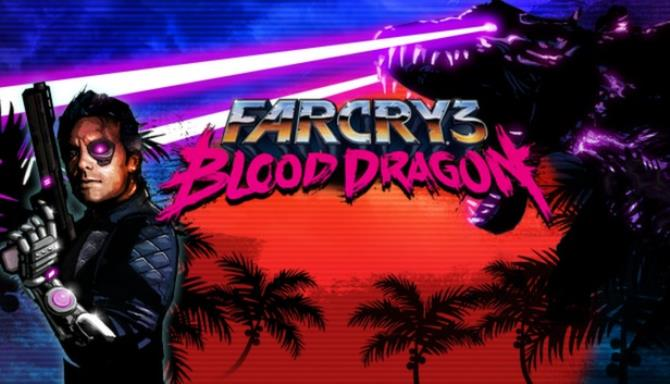 Far Cry 3 – Blood Dragon PC Game + Torrent Free Download