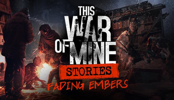 This War of Mine: Stories – Fading Embers PC Game Free Download