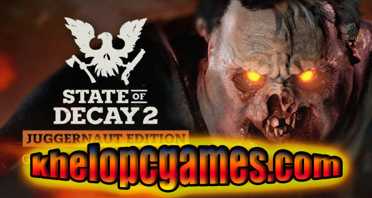 State of Decay 2: Juggernaut Edition PC Game + Torrent Free Download