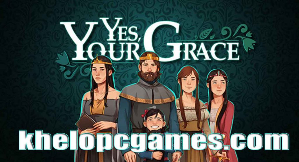 Yes, Your Grace PLAZA PC Game + Torrent Free Download