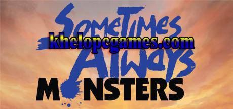 Sometimes Always Monsters PLAZA 2020 Pc Game Free Download